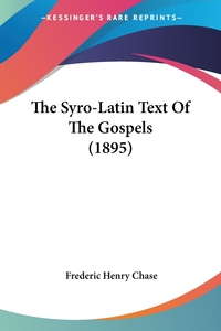 The Syro-Latin Text Of The Gospels (1895), Frederic Henry Chase обложка-превью