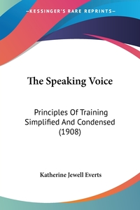 The Speaking Voice: Principles Of Training Simplified And Condensed (1908), Katherine Jewell Everts обложка-превью