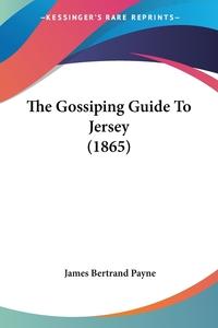 The Gossiping Guide To Jersey (1865), James Bertrand Payne обложка-превью