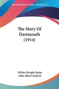 The Story Of Dartmouth (1914), Wilder Dwight Quint, John Albert Seaford обложка-превью