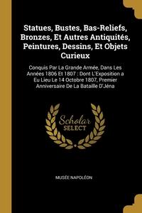 Книга под заказ: «Statues, Bustes, Bas-Reliefs, Bronzes, Et Autres Antiquités, Peintures, Dessins, Et Objets Curieux»