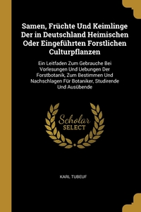 Книга под заказ: «Samen, Früchte Und Keimlinge Der in Deutschland Heimischen Oder Eingeführten Forstlichen Culturpflanzen»