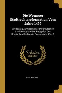 Книга под заказ: «Die Wormser Stadtrechtsreformation Vom Jahre 1499»