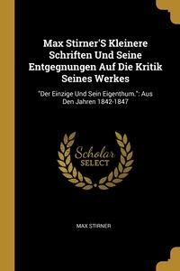 Книга под заказ: «Max Stirner'S Kleinere Schriften Und Seine Entgegnungen Auf Die Kritik Seines Werkes»