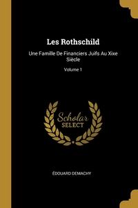 Les Rothschild: Une Famille De Financiers Juifs Au Xixe Siècle; Volume 1, Edouard Demachy обложка-превью