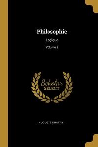 Philosophie: Logique; Volume 2, Auguste Gratry обложка-превью
