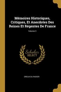 Mémoires Historiques, Critiques, Et Anecdotes Des Reines Et Régentes De France; Volume 3, Dreux Du Radier обложка-превью