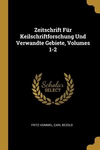 Zeitschrift Für Keilschriftforschung Und Verwandte Gebiete, Volumes 1-2, Fritz Hommel, Carl Bezold обложка-превью