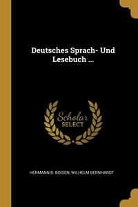 Deutsches Sprach- Und Lesebuch ..., Hermann B. Boisen, Wilhelm Bernhardt обложка-превью
