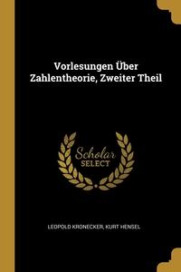 Vorlesungen Über Zahlentheorie, Zweiter Theil, Leopold Kronecker, KURT HENSEL обложка-превью