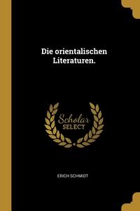Die orientalischen Literaturen., Erich Schmidt обложка-превью