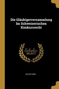 Книга под заказ: «Die Gläubigerversammlung Im Schweizerischen Konkursrecht»