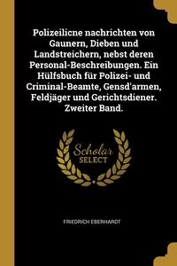 Книга под заказ: «Polizeilicne nachrichten von Gaunern, Dieben und Landstreichern, nebst deren Personal-Beschreibungen. Ein Hülfsbuch für Polizei- und Criminal-Beamte, Gensd'armen, Feldjäger und Gerichtsdiener. Zweiter Band.»