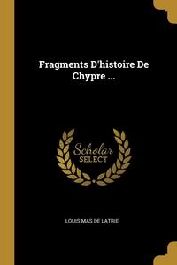 Fragments D'histoire De Chypre ..., Louis Mas De Latrie обложка-превью