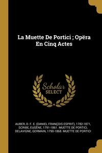 La Muette De Portici ; Opëra En Cinq Actes, D. F. E. (Daniel Francois Esprit Auber, Eugene 1791-1861. Muette de Po Scribe, Germai Delavigne обложка-превью