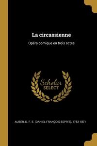La circassienne: Opéra comique en trois actes, D. F. E. (Daniel Francois Esprit Auber обложка-превью