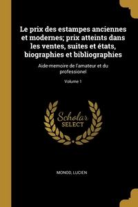 Книга под заказ: «Le prix des estampes anciennes et modernes; prix atteints dans les ventes, suites et états, biographies et bibliographies»