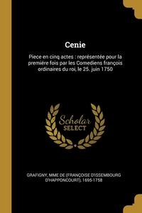 Cenie: Piece en cinq actes : représentée pour la premiére fois par les Comediens françois ordinaires du roi, le 25. juin 1750, Mme de (Francoise d'Issembour Grafigny обложка-превью