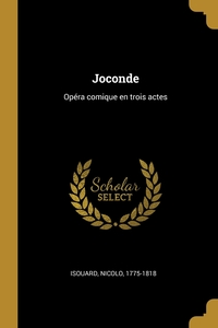 Joconde: Opéra comique en trois actes, Isouard Nicolo 1775-1818 обложка-превью