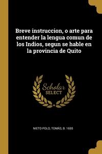 Книга под заказ: «Breve instruccion, o arte para entender la lengua comun de los Indios, segun se hable en la provincia de Quito»