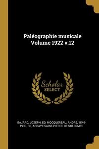Paléographie musicale Volume 1922 v.12, Gajard Joseph ed, Andre 1849-1930 ed Mocquereau, Abbaye Saint-Pierre de Solesmes обложка-превью