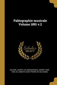 Paléographie musicale Volume 1891 v.2, Gajard Joseph ed, Andre 1849-1930 ed Mocquereau, Abbaye Saint-Pierre de Solesmes обложка-превью