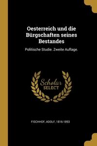 Oesterreich und die Bürgschaften seines Bestandes: Politische Studie. Zweite Auflage., Fischhof Adolf 1816-1893 обложка-превью