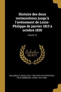 Книга под заказ: «Histoire des deux restaurations jusqu'à l'avénement de Louis-Philippe de janvier 1813 à octobre 1830; Volume 10»