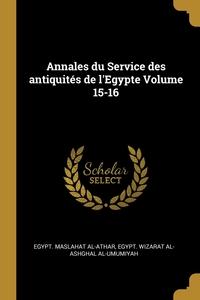 Annales du Service des antiquités de l'Egypte Volume 15-16, Egypt. Maslahat al-Athar, Egypt. Wizarat al-Ashghal al-Umumiyah обложка-превью