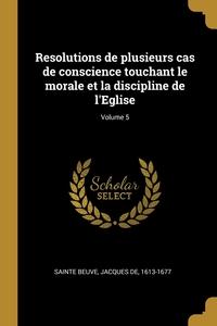 Книга под заказ: «Resolutions de plusieurs cas de conscience touchant le morale et la discipline de l'Eglise; Volume 5»