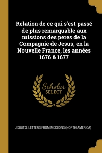 Книга под заказ: «Relation de ce qui s'est passé de plus remarquable aux missions des peres de la Compagnie de Jesus, en la Nouvelle France, les années 1676 & 1677»