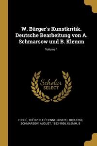 W. Bürger's Kunstkritik. Deutsche Bearbeitung von A. Schmarsow und B. Klemm; Volume 1, Theophile Etienne Joseph 1807 Thore, Schmarsow August 1853-1936, Klemm B обложка-превью