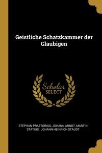 Geistliche Schatzkammer der Glaubigen, Stephan Praetorius, Johann Arndt, Martin Statius обложка-превью