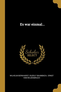 Es war einmal..., Wilhelm Bernhardt, Rudolf Baumbach, Ernst von Wildenbruch обложка-превью