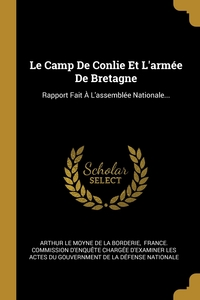 Le Camp De Conlie Et L'armée De Bretagne: Rapport Fait À L'assemblée Nationale..., Arthur Le Moyne de La Borderie, France. Commission d'enquete chargee обложка-превью