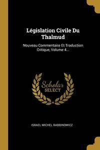 Législation Civile Du Thalmud: Nouveau Commentaire Et Traduction Critique, Volume 4..., Israel Michel Rabbinowicz обложка-превью