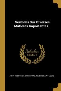 Sermons Sur Diverses Matieres Importantes..., John Tillotson, Barbeyrac, Maison Saint-Louis обложка-превью