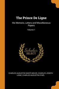 The Prince De Ligne: His Memoirs, Letters and Miscellaneous Papers; Volume 1, Charles Augustin Sainte-Beuve, Charles Joseph Ligne, Charles Augustin Stael обложка-превью