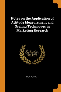 Notes on the Application of Attitude Measurement and Scaling Techniques in Marketing Research, Alvin J Silk обложка-превью