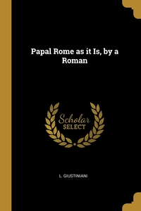 Papal Rome as it Is, by a Roman, L. Giustiniani обложка-превью
