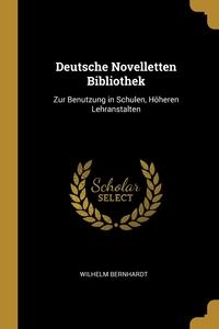 Deutsche Novelletten Bibliothek: Zur Benutzung in Schulen, Höheren Lehranstalten, Wilhelm Bernhardt обложка-превью