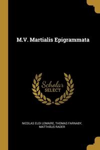 M.V. Martialis Epigrammata, Nicolas Eloi Lemaire, Thomas Farnaby, Matthaus Rader обложка-превью