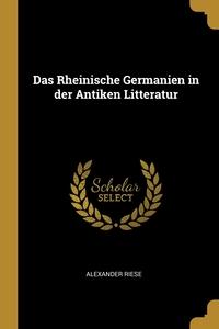 Das Rheinische Germanien in der Antiken Litteratur, Alexander Riese обложка-превью