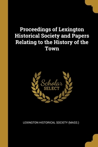Proceedings of Lexington Historical Society and Papers Relating to the History of the Town, Lexington Historical Society (Mass.) обложка-превью