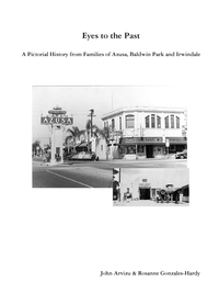 Книга под заказ: «EYES TO THE PAST - A PICTORIAL HISTORY FROM  FAMILIES OF AZUSA, BALDWIN PARK AND IRWINDALE»