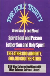 Книга под заказ: «THE HOLY TRINITY - THE FATHER GOD ALMIGHTY, GOD AND GOD THE FATHER»
