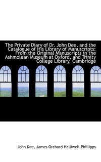 Книга под заказ: «The Private Diary of Dr. John Dee, and the Catalogue of His Library of Manuscripts»