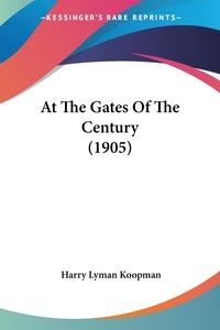 At The Gates Of The Century (1905), Harry Lyman Koopman обложка-превью