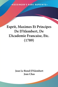 Esprit, Maximes Et Principes De D'Alembert, De L'Academie Francaise, Etc. (1789), Jean le Rond d'Alembert, Jean Chas обложка-превью