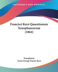 Francisci Kern Quaestionum Xenophanearum (1864), Xenophanes, Franz George Gustav Kern обложка-превью